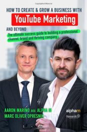 How to Create and Grow a Business with YouTube Marketing and Beyond: The ultimate success guide to building a professional channel, brand, and thriving company